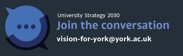Join the conversation on the University Strategy 2030 (Vision for York)