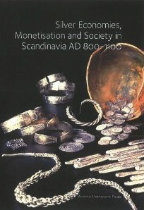 Silver Economies, Monetisation & Society in Scandinavia, AD 800-1100