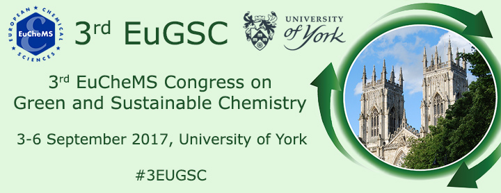 3rd EuCheMS Congress on Green and Sustainable Chemistry (EuGSC), 3-6 September 2017, University of York, #3EUGSC