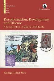 Decolonisation, Development and Disease: A Social History of Malaria in Sri Lanka
