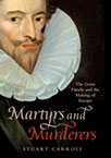 Stuart Carroll, Martyrs and Murderers: The Guise Family and the Making of Europe (Oxford University Press, 2009)