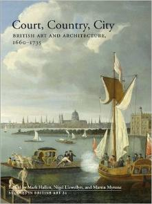 Court, Country, City: Essays on British Art and Architecture, 1660--1735 (Studies in British Art) ISBN 978-0300214802