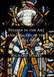 Studies in the Art and Imagery of the Middle Ages by Richard Marks, Pindar Press 2013