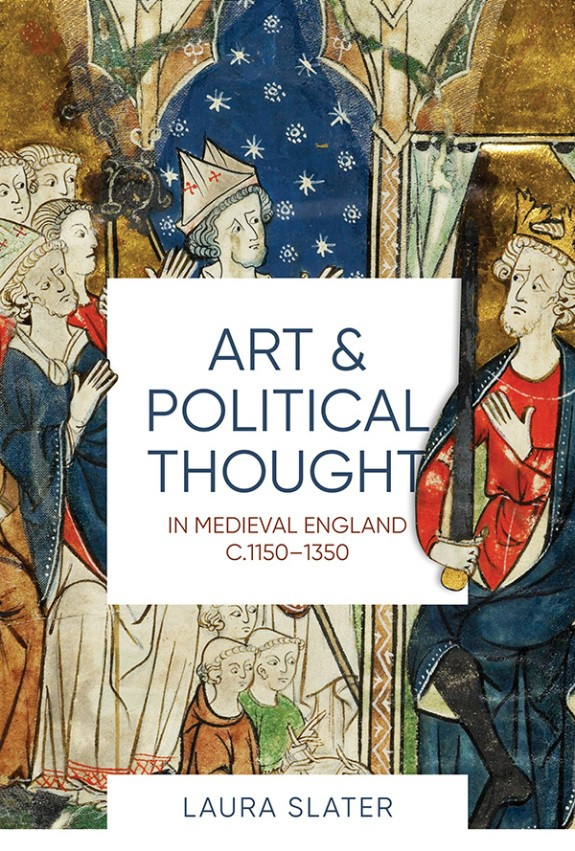 Art and Political Thought in Medieval England c.1150-1350