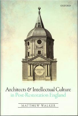 Architects and Intellectual Culture in Post-Restoration England, Matthew Walker ISBN: 9780198746355