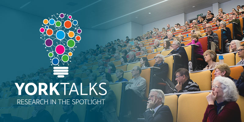YorkTalks - Research in the spotlight