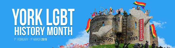 Banner image promoting York LGBT History month February 2019, showing Clifford's Tower, rainbow flags and activists.