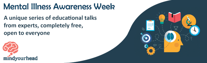 Mental Illness Awareness Week: A unique series of educational talks from experts, completely free, open to everyone
