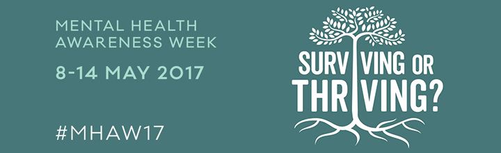 Surviving or Thriving? Mental Health Awareness Week: 8-14 May 2017. #MHAW17