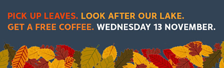 Pick up leaves. Get a free coffee. Wednesday 13 November.