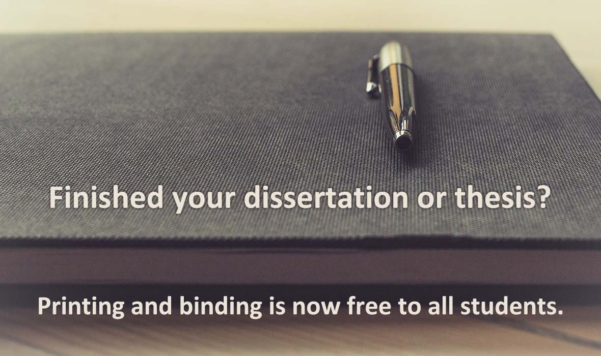 An image of a notebook and pen, with the text: Finished your dissertation or thesis? Printing and binding is